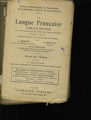 LA LANGUE FRANCAISE PAR LA DICTEE - LIVRE DE L'ELEVE: L.DESSAINT ET H.DOUILLET