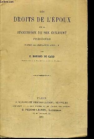 DES DE L'EPOUX SUR LA SUCCESSION DE SON CONJOINT PRECEDE D'APRES LA LEGISLATION ACTUELLE....