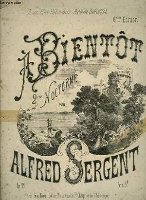 A BIENTOT - 2° NOCTURNE POUR PIANO.: SERGENT ALFRED
