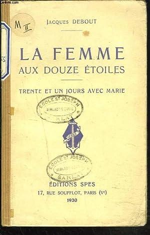 LA FEMME AUX DOUZE ETOILES. TRENTE ET UN JOURS AVEC MARIE.: JACQUES DEBOUT