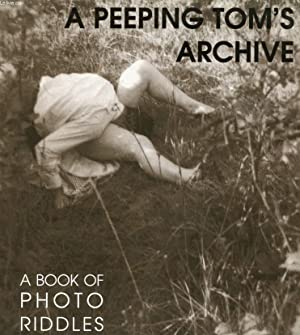 A PEEPING TOM'S ARCHIVE, A BOOK OF PHOTO RIDDLES: COLLECTIF