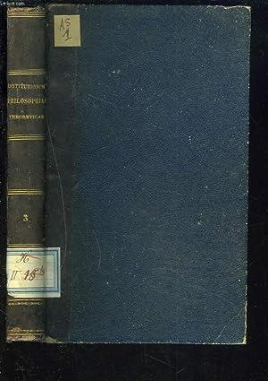 INSTITUTIONES PHILOSOPHIAE THEORETICAE IN USUM PRAELECTIONUM. TOMUS TERTIUS.: FRANC. ROTHENFLUE, ...