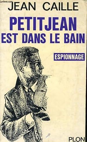 PETITJEAN EST DANS LE BAIN: CAILLE Jean