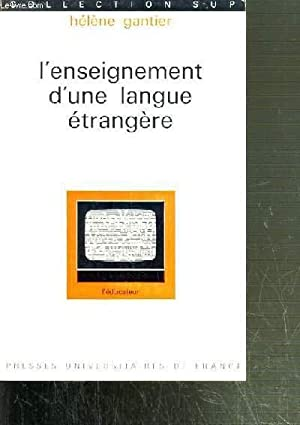 L'ENSEIGNEMENT D'UNE LANGUE ETRANGERE / COLLECTION SUP.: GANTIER HELENE