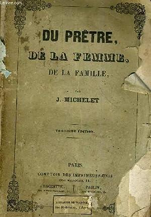 DU PRETRE DE LA FEMME DE LA FAMILLE /3E EDITION.: J.MICHELET