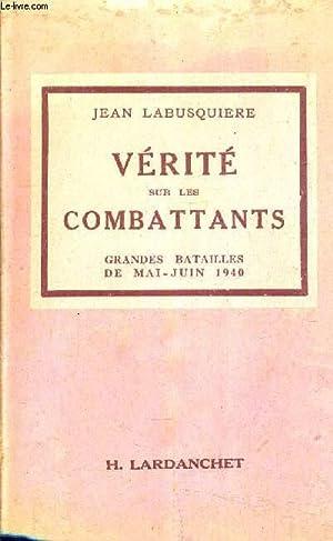 VERITE SUR LES COMBATTANTS - GRANDES BATAILLES DE MAI JUIN 1940.: LABUSQUIERE JEAN