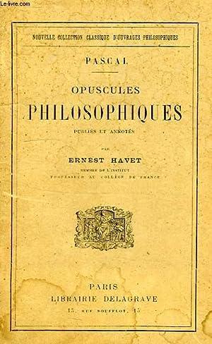 OPUSCULES PHILOSOPHIQUES: PASCAL, Par E. HAVET