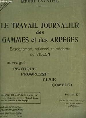 LE TRAVAIL JOURNALIER DES GAMMES ET DES ARPEGES - ENSEIGNEMENT RATIONNEL ET MODERNE DU VIOLON.: ...