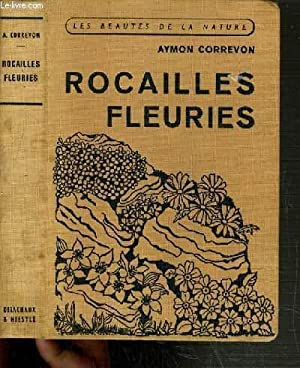 ROCAILLES FLEURIES / COLLECTION LES BEAUTES DE LA NATURE.: CORREVON AYMON