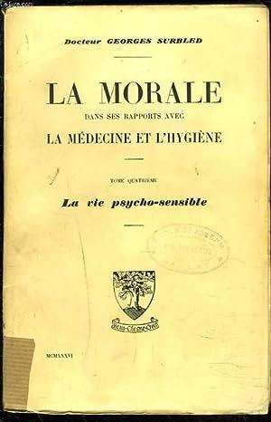 LA MORALE DANS SES RAPPORTS AVEC LA MEDECINE ET L'HYGIENE. TOME QUATRIEME : LA VIE ...
