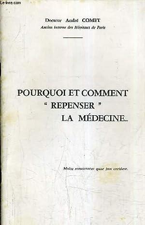 PORQUOI ET COMMENT REPENSER LA MEDECINE.: DOCTEUR COMET ANDRE