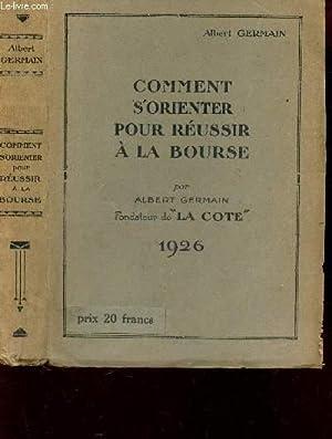 COMMENT S'ORIENTER POUR REUSSIR A LA BOURSE.: GERMAIN ALBERT