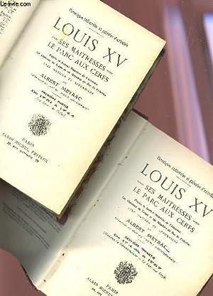 LOUIS XV - SES MAITRESSES - LE PARC AUX CERFS / EN 2 VOLUMES : TOME I : PREMIERE PARTIE (DE ...