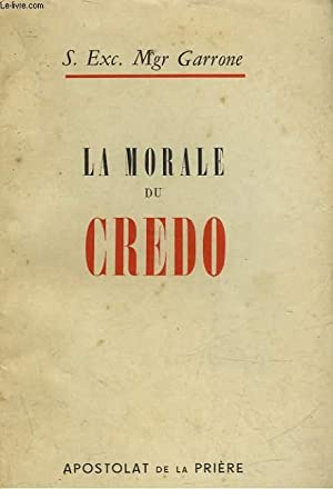 LA MORALE DU CREDO: GARRONE S. EXC. MGR
