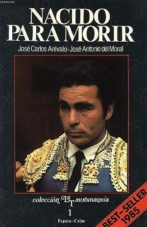 NACIDO PARA MORIR: AREVALO JOSE CARLOS, MORAL JOSE ANTONIO DEL