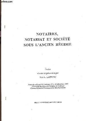 NOTAIRES, NOTARIAT ET SOCIETE SOUS L'ANCIEN REGIME . (Fascicule).: LAFFONT JEAN L.