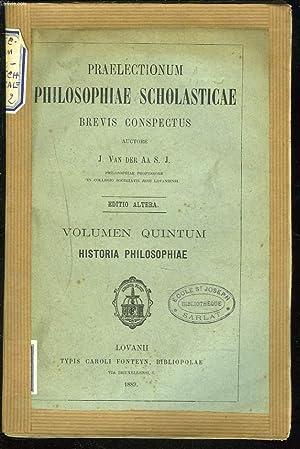 PRAELECTIONUM PHILOSOPHIAE SCHOLASTICAE, BREVIS CONSPECTUS. VOLUMEN QUINTUM. HISTORIA PHILOSOPHIAE....
