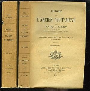 HISTOIRE DE L'ANCIEN TESTAMENT. TOMES I ET II.: S. G. Mgr J.-B. PELT