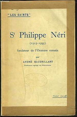 St PHILIPPE NERI (1515-1595), FONDATEUR DE L'ORATOIRE ROMAIN.: ANDRE BAUDRILLART