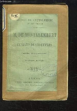 M. de Montalembert et Extraits de ses Oeuvres. Gloire du Catholicsime au XIXème siè...