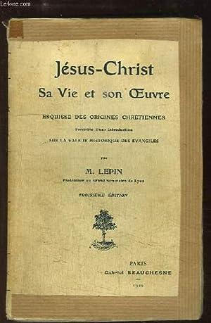 Jésus-Christ. Sa Vie et son Oeuvre. Esquisse des origines chrétiennes.: LEPIN M.