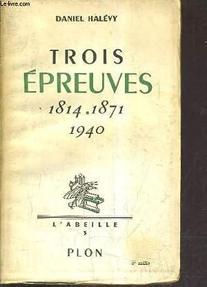 TROIS EPREUVES 1814-1841-1940.: HALEVY DANIEL