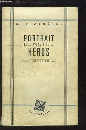 Portrait de notre héros. Essai sur le roman.: ALBERES R.-M.