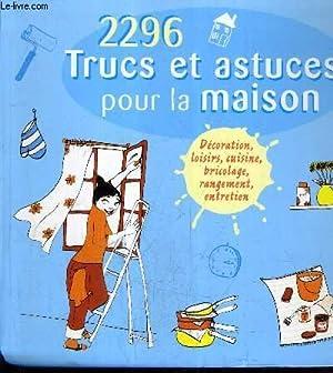 2296 TRUCS ET ASTUCES POUR LA MAISON - DECORATION LOISIRS CUISINE BRICOLAGE RANGEMENT ENTRETIEN.: ...