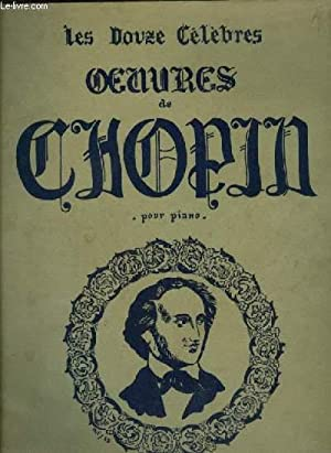 LES DOUZE CELEBRES OEUVRES DE CHOPIN -: CHOPIN FREDERIC