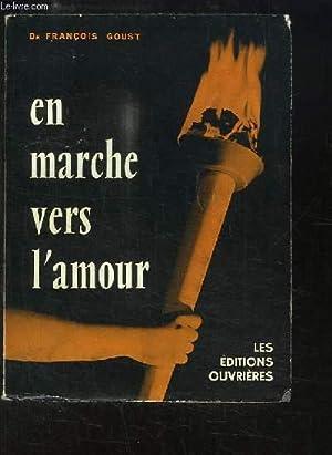 En marche vers l'amour.: Dr GOUST François