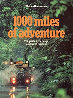 1000 MILES OF ADVENTURE, THE GREATEST CHALLENGE TO MAN AND MACHINE: THORER AXEL, BLUMENBERG ...