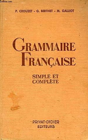 GRAMMAIRE FRANCAISE SIMPLE ET COMPLETE POUR TOUTES LES CLASSES: CROUZET P., BERTHET G., GALLIOT M.
