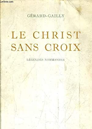 LE CHRIST SANS CROIX (DOUZE LEGENDES).: GAILLY GERARD