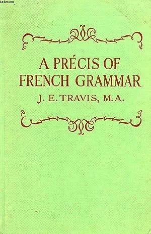 A PRECIS OF FRENCH GRAMMAR: TRAVIS J. E.