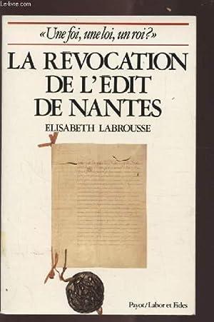 LA REVOCATION DE L'EDIT DE NANTES -: LABROUSSE ELISABETH