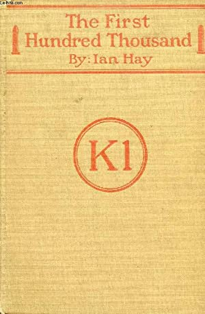 THE FIRST HUNDRED THOUSAND, BEING THE UNOFFICIAL CHRONICLE OF A UNIT OF 'K (1)': HAY IAN