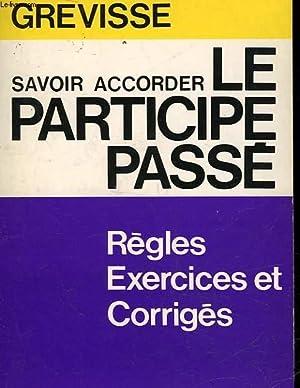 SAVOIR ACCORDER LE PARTICIPE PASSE - TOUTES LES REGLES AVEC DES EXERCICES ET LEURS CORRIGES: ...