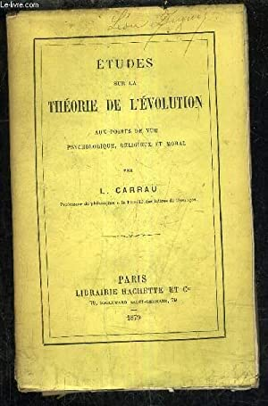 ETUDES SUR LA THEORIE DE L'EVOLUTION AUX POINTS DE VUE PSYCHOLOGIQUE RELIGIEUX ET MORAL.: ...