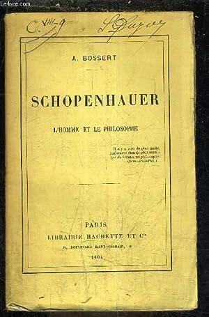 SCHOPENHAUER L'HOMME ET LA PHILOSOPHIE.: A.BOSSERT
