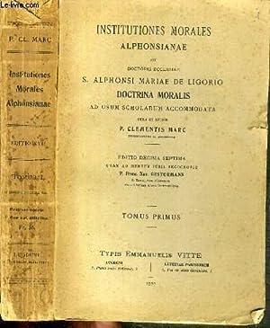 INSTITUTIONES MORALES ALPHONSIANAESEU DOCTORIS ECCLESIAE S. ALPHONSI MARIAE DE LIGORIO DOCTRINA ...