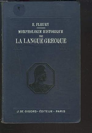MORPHOLOGIE HISTORIQUE DE LA LANGUE GRECQUE. A L'USAGE DES CANDIDATS A LA LICENCE ES LETTRES ...