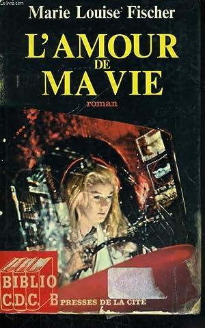 L'AMOUR DE MA VIE: FISCHER Marie Louise