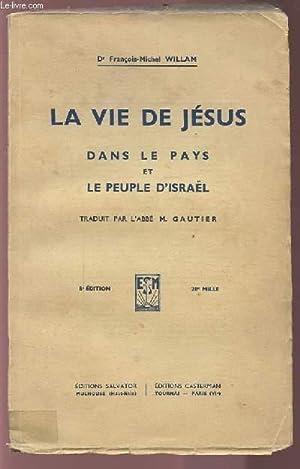 LA VIE DE JESUS DANS LE PAYS ET LE PEUPLE D'ISRAEL.: WILLAM FRANCOIS-MICHEL