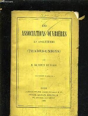 LES ASSOCIATIONS OUVRIERES EN ANGLETERRE (TRADES UNIONS) / 7E EDITION.: M. LE COMTE DE PARIS
