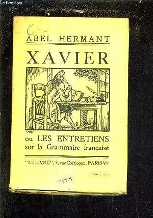 XAVIER OU LES ENTRETIENS SUR LA GRAMMAIRE FRANCAISE.: HERMANT ABEL