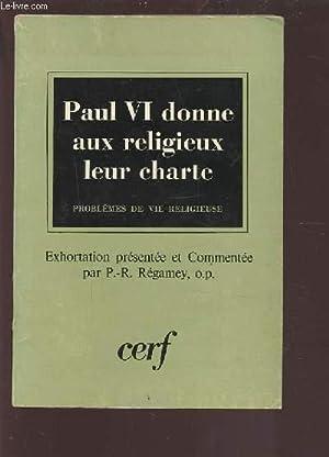 PAUL VI DONNE AUX RELIGIEUX LEUR CHARTE - PROBLEMES DE VIE RELIGIEUSE.: COLLECTIF
