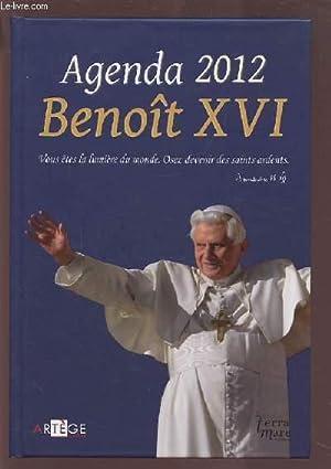 AGENDA 2012 BENOIT XVI - VOUS ETES LA LUMIERE DU MONDE. OSEZ DEVENIR DES SAINTS ARDENTS.: COLLECTIF