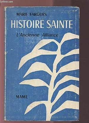 HISTOIRE SAINTE D'APRES LES TEXTES BIBLIQUES - VOLUME 1 : L'ANCIENNE ALLIANCE.: FARGUES ...