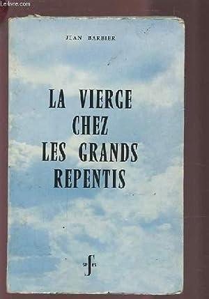 LA VIERGE CHEZ LES GRANDS REPENTIS.: BARBIER JEAN