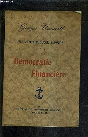 VERS LA REPUBLIQUE HUMAINE - DEMOCRATIE FINANCIERE.: UNSWORTH GEORGES